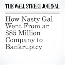 How Nasty Gal Went From an $85 Million Company to Bankruptcy Other by Sarah Chaney Narrated by Paul Ryden