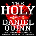 The Holy (       UNABRIDGED) by Daniel Quinn Narrated by John McLain