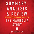 Summary, Analysis & Review of Chip and Joanna Gaines's The Magnolia Story with Mark Dagostino by Instaread Hörbuch von  Instaread Gesprochen von: Susan Murphy