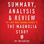 Summary, Analysis & Review of Chip and Joanna Gaines's The Magnolia Story with Mark Dagostino by Instaread |  Instaread