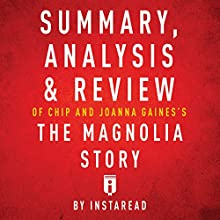Summary, Analysis & Review of Chip and Joanna Gaines's The Magnolia Story with Mark Dagostino by Instaread Audiobook by  Instaread Narrated by Susan Murphy