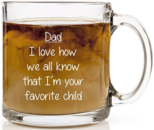 Dad, I'm Your Favorite Child Funny Glass Coffee 13 oz Mug - Great Father's Day Gifts - Cool Novelty Birthday Present Idea - Unique Cup For Pa From Son, Daughter, Grandkids, Best Friends
