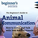 The Beginner's Guide to Animal Communication: How to Listen and Talk with Your Animal Friends  by Carol Gurney Narrated by Carol Gurney