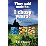 They Said Months. I Chose Years! A Mesothelioma Survivor's Story ~ J.R. O'Connor