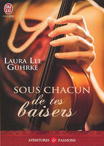 Laura Lee Guhrke - Sous chacun de tes baisers (J'ai lu Aventures & Passions)