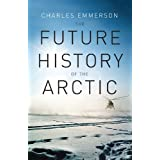 The Future History of the Arcticby Charles Emmerson