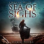 Sea of Sighs: Empath, Book 2 | Dawn Peers
