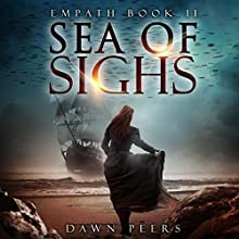 Sea of Sighs: Empath, Book 2 Audiobook by Dawn Peers Narrated by Stephen Trafford