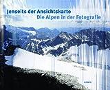 Jenseits der Ansichtskarte. Die Alpen in der Fotografie: Katalog zu den Ausstellungen Waiblingen / Galerie Stihl 12.10.2013 - 6.1.2014 und Bregenz / vorarlberg museum 7.2. - 25.5.2014 von Galerie Stihl Waiblingen (2013) Gebundene Ausgabe
