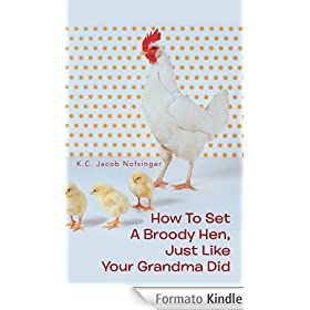 How To Set A Broody Hen, Just Like Your Grandma Did (English Edition)