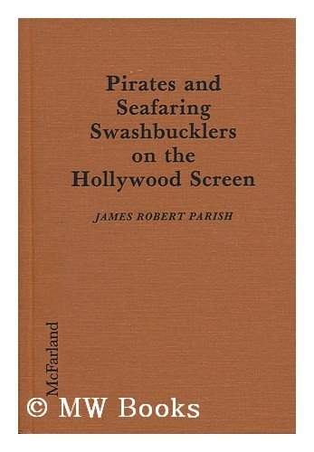 """Pirates and Seafaring Swashbucklers on the Hollywood Screen - Plots, Critiques, Casts and Credits for 137 Theatrical and Made-for-television Releases"" av James Robert Parish"