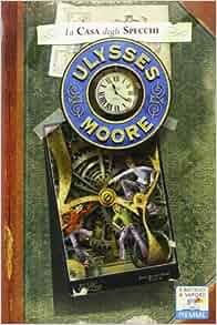 La casa degli specchi vol. 3: Ulysses Moore, I. Bruno: 9788856635836