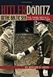 img - for Hitler, Donitz, and the Baltic Sea: The Third Reich's Last Hope, 1944-1945 book / textbook / text book