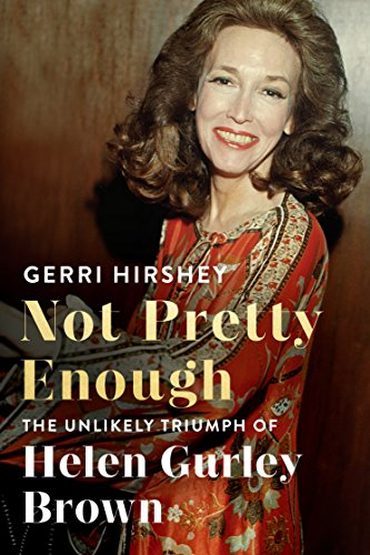 Download Not Pretty Enough: The Unlikely Triumph of Helen Gurley Brown