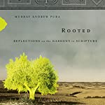 Rooted: Reflections on the Gardens in Scripture | Murray Andrew Pura