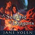A Sending of Dragons: The Pit Dragon Chronicles, Volume 3 (       UNABRIDGED) by Jane Yolen Narrated by Marc Thompson