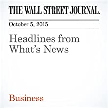 Headlines from What's News (       UNABRIDGED) by  The Wall Street Journal Narrated by Fleet Cooper