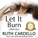 Let It Burn Audiobook by Ruth Cardello Narrated by Robin Rowan