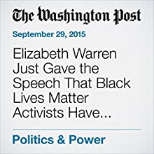 Elizabeth Warren Just Gave the Speech That Black Lives Matter Activists Have Been Waiting For Other by Wesley Lowery Narrated by Sam Scholl