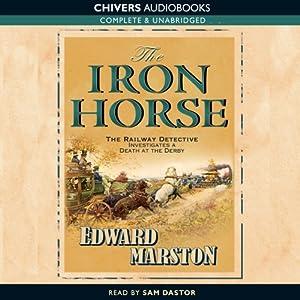 The Iron Horse: Detective Inspector Robert Colbeck | [Edward Marston]