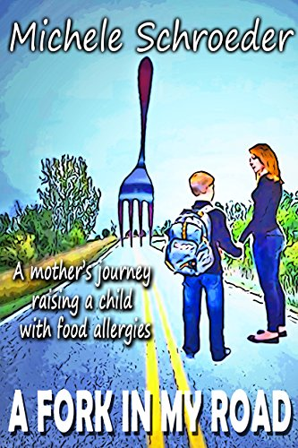 Michele Schroeder - A Fork in My Road: A mother's journey raising a child with food allergies (English Edition)