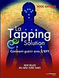 La Tapping Solution : Comment gu�rir avec l'EFT