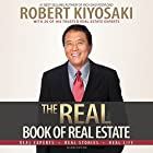 The Real Book of Real Estate: Real Experts. Real Stories. Real Life Hörbuch von Robert T. Kiyosaki Gesprochen von: Mel Foster, Joyce Bean, Mikael Naramore