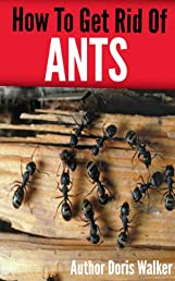 How To Get Rid Of Ants - Naturally In The House And Outside Too
