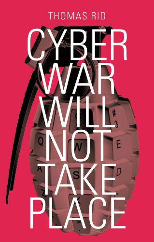 Thomas Rid - Cyber War Will Not Take Place