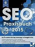 Das SEO-Praxisbuch 2015: So erreichen Sie Top Rankings in Google & Co.