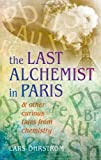 The Last Alchemist in Paris: And other curious tales from ch...