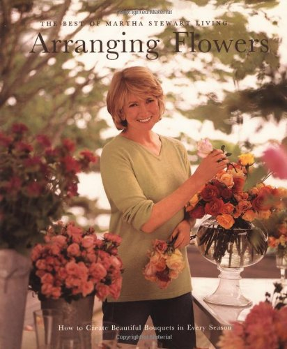 Arranging Flowers (Best of Martha Stewart Living Series)