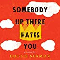 Somebody Up There Hates You: A Novel (       UNABRIDGED) by Hollis Seamon Narrated by Noah Galvin