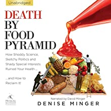 Death by Food Pyramid: How Shoddy Science, Sketchy Politics and Shady Special Interests Have Ruined Our Health (       UNABRIDGED) by Denise Minger Narrated by David Minger