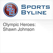 Olympic Heroes: Shawn Johnson Radio/TV Program by Shawn Johnson Narrated by Ron Barr