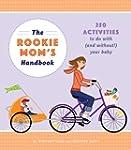 The Rookie Mom's Handbook: 250 Activi...