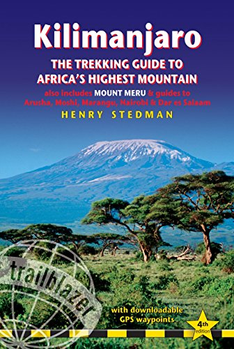 Kilimanjaro - The Trekking Guide to Africa's Highest Mountain: (Includes Mt Meru And Guides To Nairobi, Dar Es Salaam, Arusha, Moshi And Marangu) (Trailblazer Trekking Guides)
