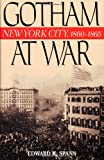 Gotham at War: New York City, 1860-1865 (The American Crisis Series: Books on the Civil War Era)