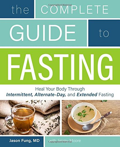 the-complete-guide-to-fasting-heal-your-body-through-intermittent-alternate-day-and-extended-fasting