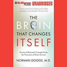 The Brain That Changes Itself: Personal Triumphs from the Frontiers of Brain Science (       UNABRIDGED) by Norman Doidge Narrated by Jim Bond