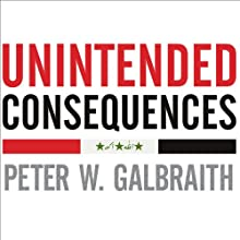 Unintended Consequences: How War in Iraq Strengthened America's Enemies (       UNABRIDGED) by Peter W. Galbraith Narrated by Alan Sklar