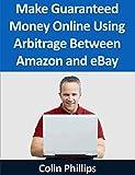 Make Guaranteed Money Online Using Arbitrage Between Amazon and eBay
