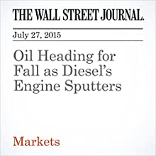 Oil Heading for Fall as Diesel's Engine Sputters (       UNABRIDGED) by Liam Denning Narrated by Ken Borgers