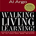 Walking, Living, Learning!: An Adventure in Personal and Professional Development (       UNABRIDGED) by Al Argo, Mark Sanborn (foreword) Narrated by John Eastman