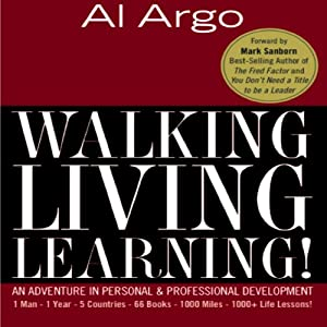 Walking, Living, Learning!: An Adventure in Personal and Professional Development | [Al Argo, Mark Sanborn (foreword)]