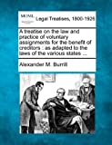 img - for A treatise on the law and practice of voluntary assignments for the benefit of creditors: as adapted to the laws of the various states ... book / textbook / text book