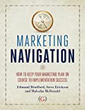 Marketing Navigation: How to keep your marketing plan on course to implementation success (1908999233) by Edmund Bradford