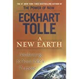 A New Earth: Awakening to Your Life's Purpose ~ Eckhart Tolle
