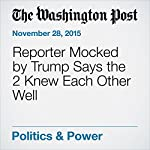 Reporter Mocked by Trump Says the 2 Knew Each Other Well   Associated Press