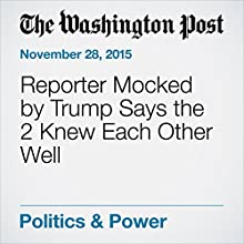 Reporter Mocked by Trump Says the 2 Knew Each Other Well (       UNABRIDGED) by Associated Press Narrated by Jill Melancon